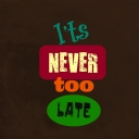 Never To Late