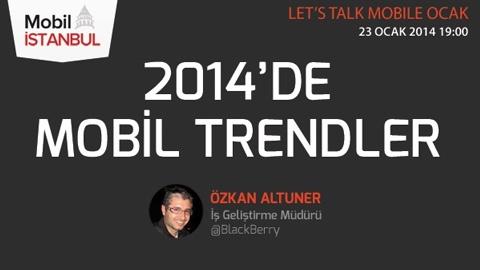 """Mobil İstanbul Ocak: """"2014'de Mobil Trendler"""""""